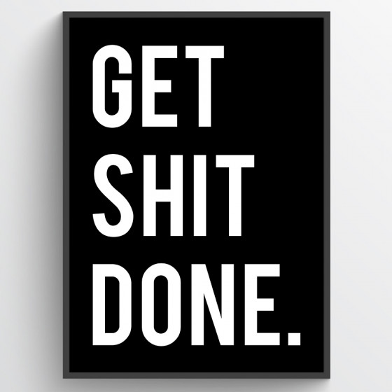 Get shit done poster wallsticker